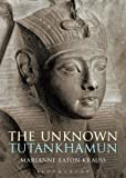 The Unknown Tutankhamun (Bloomsbury Egyptology)