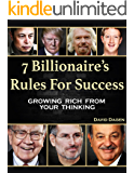 7 Billionaire's Rules To Success: Growing Rich From Your Thinking