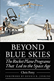 Beyond Blue Skies: The Rocket Plane Programs That Led to the Space Age (Outward Odyssey: A People's History of…