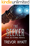 The Seeker: A Pax Aeterna Novel (Pax Aeterna Universe Book 1)