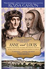 Anne and Louis: Passion and Politics in Early Renaissance France: The First Years of Anne of Brittany's Marriage to Louis XII (Anne of Brittany Series Book 2) Kindle Edition