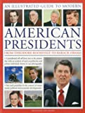 A Visual Encyclopedia of Modern American Presidents: from Theodore Roosevelt to Barack Obama : A Presidential Roll Call from 1901 to the Current Day