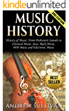 Music History: History of Music: From Prehistoric Sounds to: Classical Music, Jazz, Rock Music, POP Music, and Electronic Music (Baroque Music, Joseph Haydn, Chopin, Beethoven Book 1)
