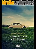 Come vorrei che fosse (Italian Edition)