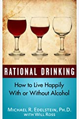 Rational Drinking: How to Live Happily With or Without Alcohol Kindle Edition