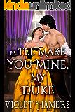 P.S. I'll Make You Mine, My Duke: A Steamy Historical Regency Romance Novel