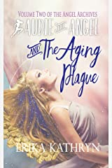 Audie the Angel and the Aging Plague: VOLUME TWO (The Angel Archives Book 2) Kindle Edition