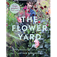 The Flower Yard: Growing Flamboyant Flowers in Containers (English Edition)