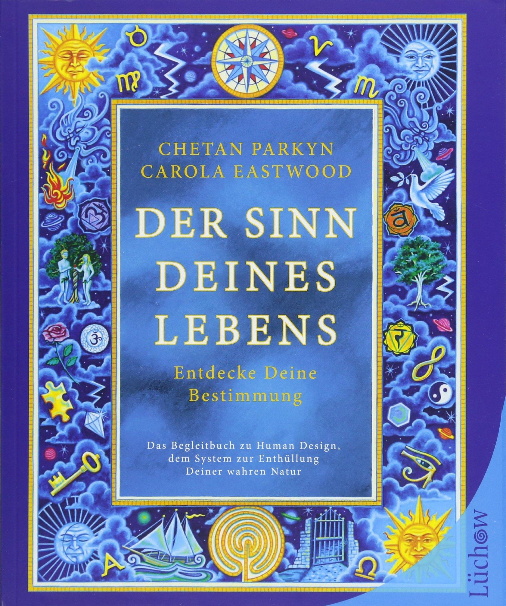Der Sinn Deines Lebens: Entdecke Deine Bestimmung Taschenbuch – 4. Juni 2018 Chetan Parkyn Carola Eastwood Lüchow Verlag 3958832067