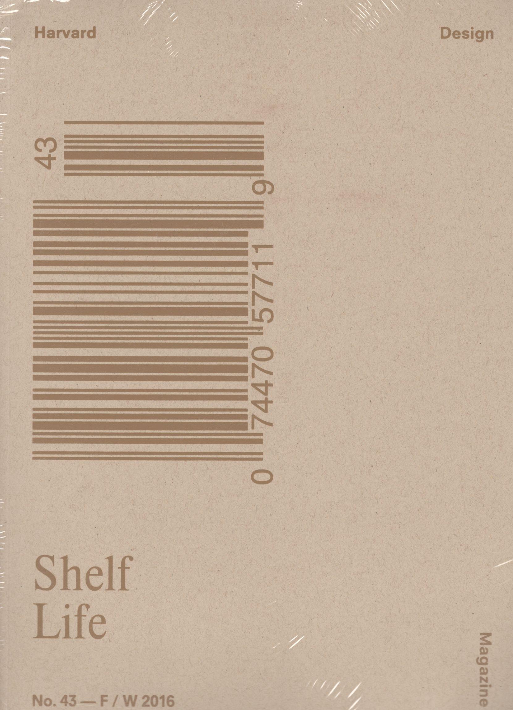 Harvard Design Magazine No. 43 (Fall/Winter 2016) Shelf Life ...