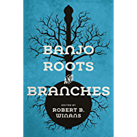 Banjo Roots and Branches (Music in American Life) book cover