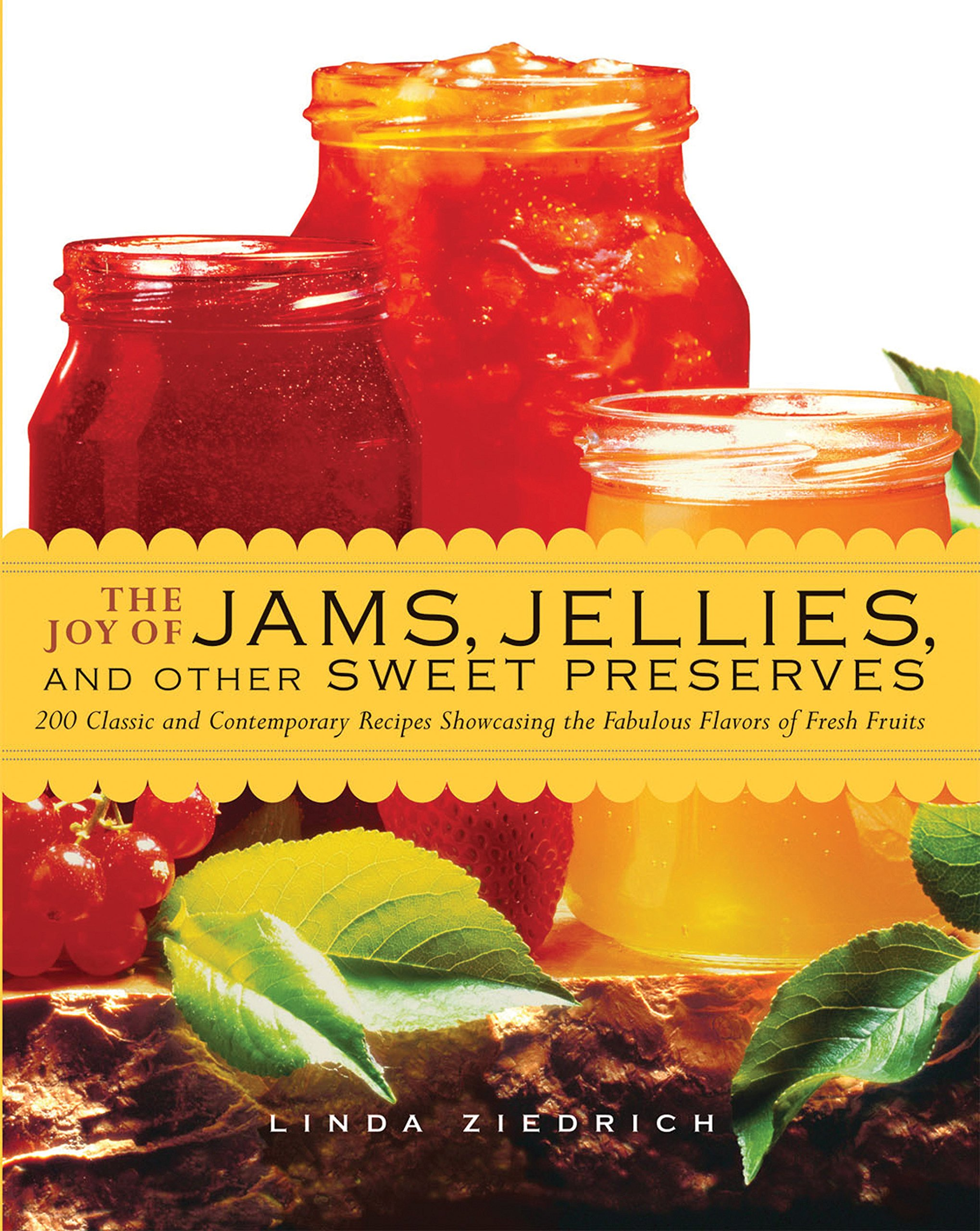 The Joy Of Jams, Jellies, And Other Sweet Preserves: 200 Classic And  Contemporary Recipes Showcasing The Fabulous Flavors Of Fresh Fruits: Linda  Ziedrich: