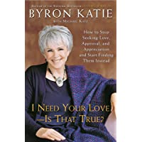 I Need Your Love - Is That True?: How to Stop Seeking Love, Approval, and Appreciation...