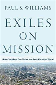 Exiles on Mission: How Christians Can Thrive in a Post-Christian World (English Edition)