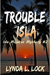 Trouble Isla: A thrilling new adventure from the author of Treasure Isla (Isla Mujeres Mystery Book 2) Kindle Edition