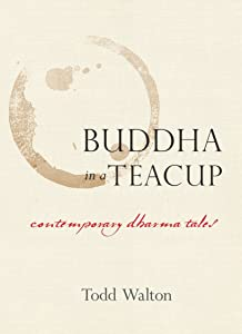 Buddha in a Teacup: Contemporary Dharma Tales