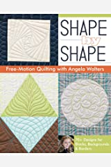 Shape by Shape Free-Motion Quilting with Angela Walters: 70+ Designs for Blocks, Backgrounds & Borders Paperback
