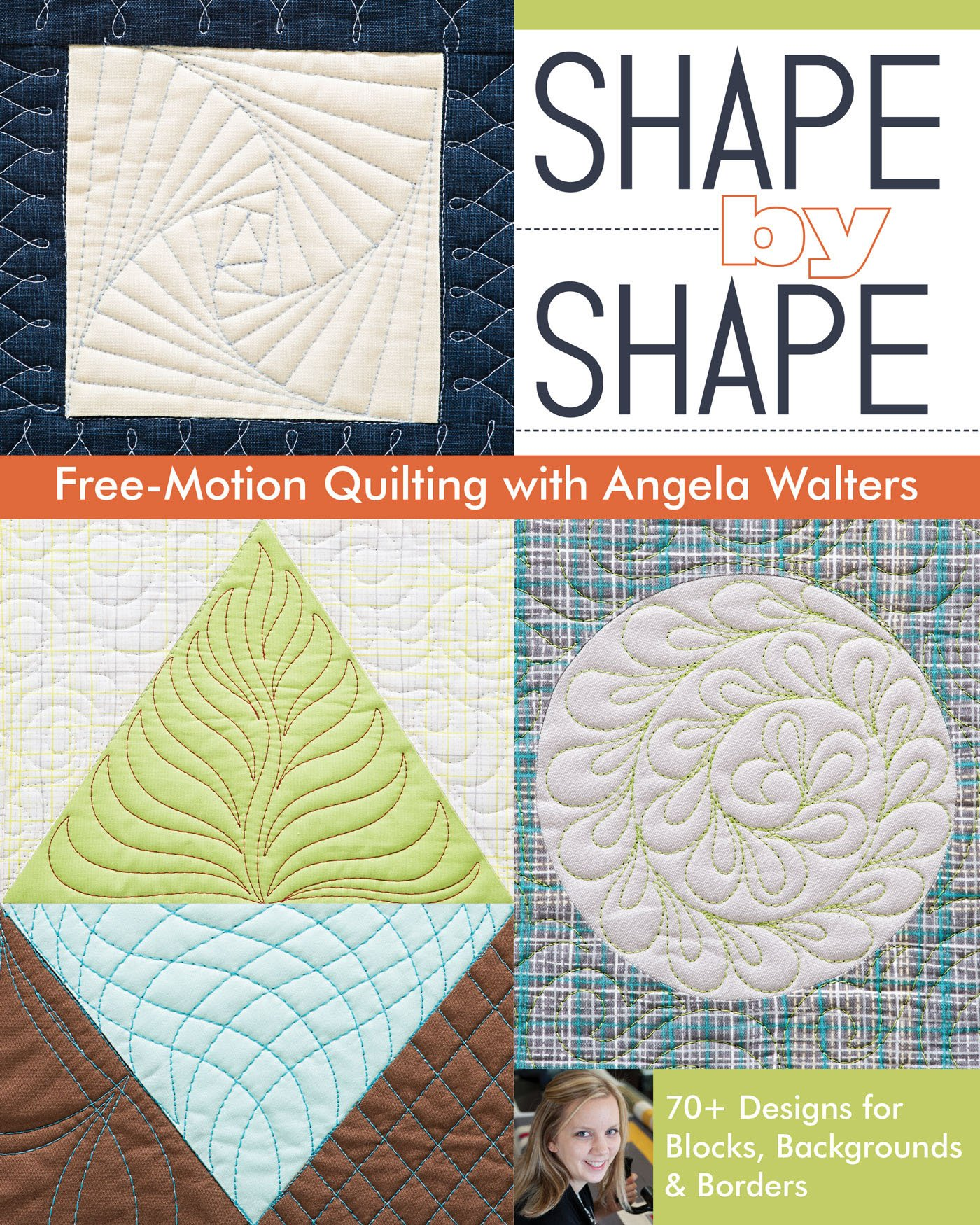 Shape by way of Shape Free-Motion Quilting with Angela Walters: 70+ Designs for Blocks, Backgrounds & Borders