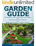 Garden Guide - A No Nonsense, No PhD, No Fuss Guide to Great Gardens with Hand-Holding How To's for Beginners and…