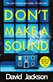 Don't Make a Sound: The darkest, most gripping thriller you will read this year