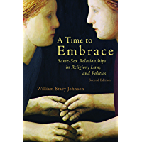 A Time to Embrace: Same-Sex Relationships in Religion, Law, and Politics, 2nd edition