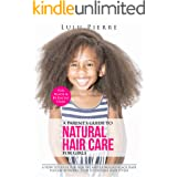 A Parent's Guide To Natural Hair Care for Girls: A How to guide for healthy and gorgeous black hair plus an introduction to n