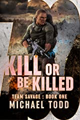 Kill Or Be Killed: (previously published as a part of Savage Reborn) (Team Savage Book 1) Kindle Edition