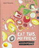 Eat This, My Friend: Everyday vegetarian recipes for sharing