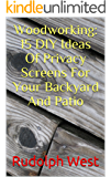 Woodworking: 15 DIY Ideas Of Privacy Screens For Your Backyard And Patio