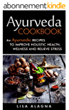 Ayurveda Cookbook: An Ayurvedic Recipes To Improve Holistic Health, Welness And Relieve Stress (English Edition)