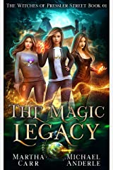 The Magic Legacy: An Urban Fantasy Action Adventure (The Witches of Pressler Street Book 1) Kindle Edition