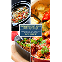 97 Low-Carbohydrate Recipes for the Slow Cooker: Delicious low carb recipes for every occasion and all slow cooker fans: Measurements in grams