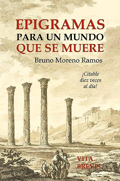 Epigramas para un mundo que se muere eBook: Moreno Ramos, Bruno: Amazon.es: Tienda Kindle