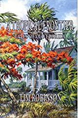 A Tropical Frontier: Tales of Old Florida Kindle Edition