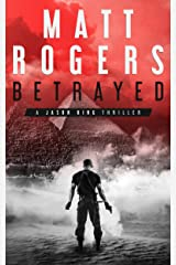Betrayed: A Jason King Thriller (Jason King Series Book 4) Kindle Edition