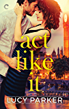 Act Like It: A Slow-Burn Romance (London Celebrities Book 1)