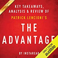 The Advantage: Why Organizational Health Trumps Everything Else in Business by Patrick Lencioni: Key Takeaways, Analysis & Review