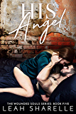 His Angel: The Wounded Souls Series