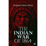The Indian War of 1864: Early History of Kansas, Nebraska, Colorado, and Wyoming
