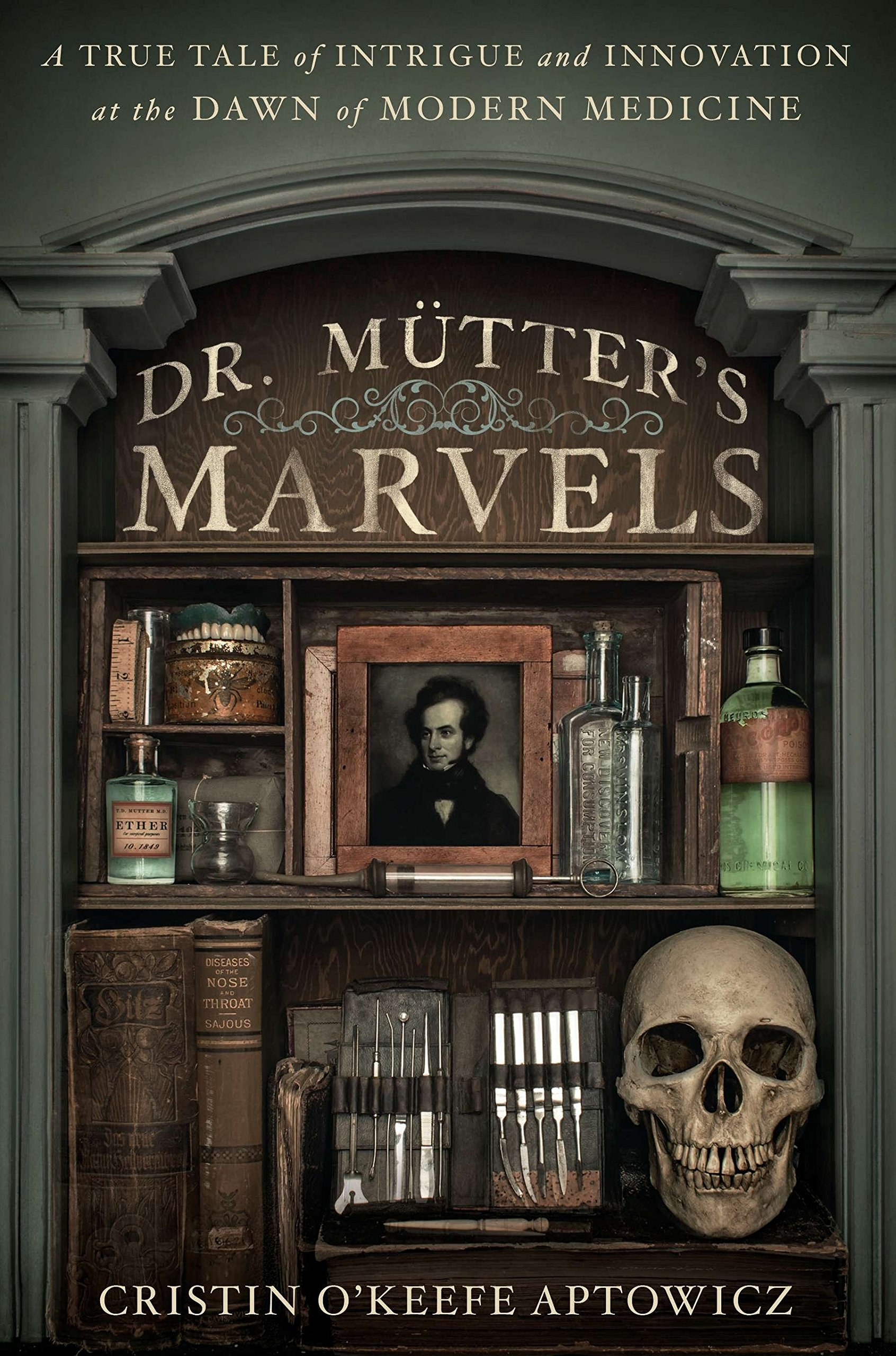 Download Dr. Mutter's Marvels: A True Tale of Intrigue and Innovation at the Dawn of Modern Medicine pdf epub