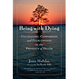 Being with Dying: Cultivating Compassion and Fearlessness in the Presence of Death (English Edition)