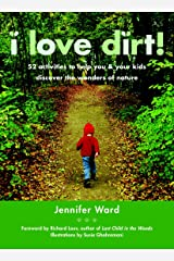 I Love Dirt!: 52 Activities to Help You and Your Kids Discover the Wonders of Nature Paperback