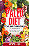 Paleo: Paleo Diet For Beginners Lose Weight And Get Healthy With These 30 Paleo Recipes (Whole Food, Paleo Recipes…