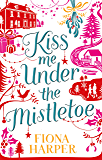 Kiss Me Under the Mistletoe (Mills & Boon M&B)