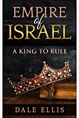 Empire of Israel: A King to Rule Kindle Edition