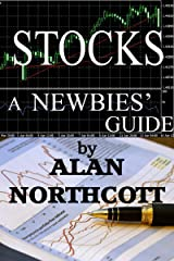Stocks A Newbies' Guide: An Everyday Guide to the Stock Market (Newbies Guides to Finance Book 3) Kindle Edition