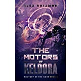 The Motors of Keldora: An Automation Crafting LitRPG Adventure (Factory of the Gods Book 3)