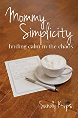 Mommy Simplicity: Finding Calm in the Chaos Kindle Edition