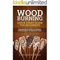 Woodburning Quick Start Guide for Beginners: Pyrography Manual with Basics on Techniques, Finishing, Equipment, and…
