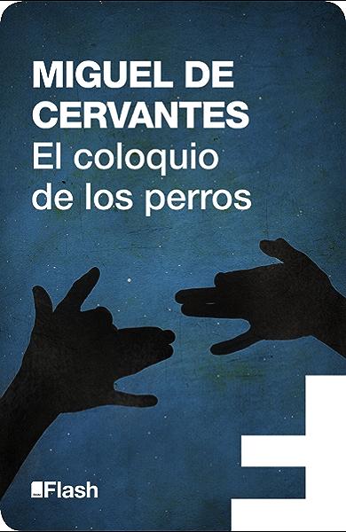 El coloquio de los perros (Flash Relatos) eBook: de Cervantes ...